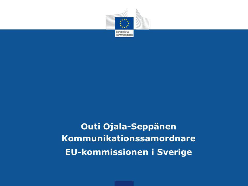 Outi Ojala-Seppänen Kommunikationssamordnare EU-kommissionen i Sverige