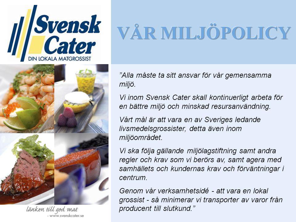 """""""Alla måste ta sitt ansvar för vår gemensamma miljö. Vi inom Svensk Cater skall kontinuerligt arbeta för en bättre miljö och minskad resursanvändning."""