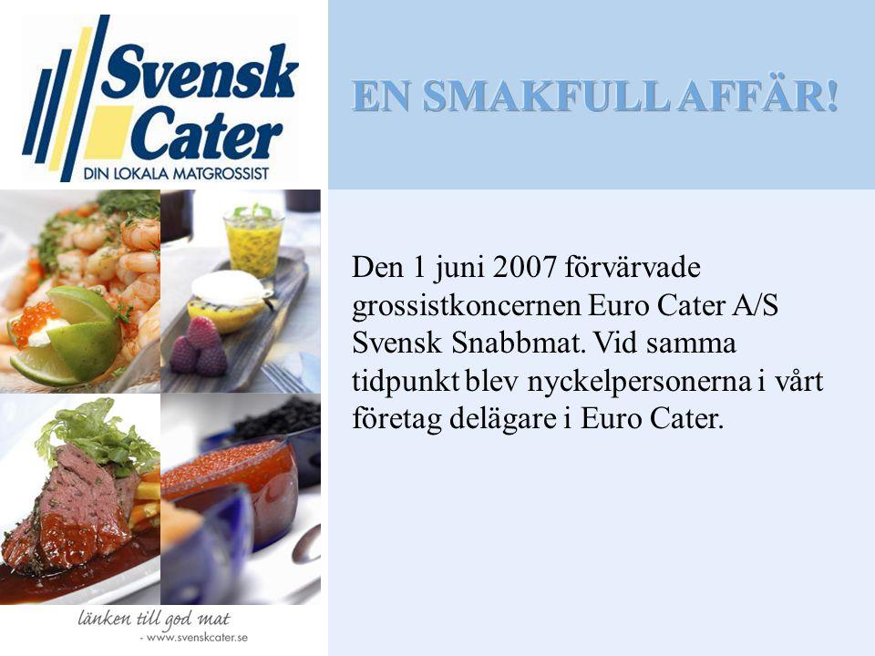 Den 1 juni 2007 förvärvade grossistkoncernen Euro Cater A/S Svensk Snabbmat. Vid samma tidpunkt blev nyckelpersonerna i vårt företag delägare i Euro C