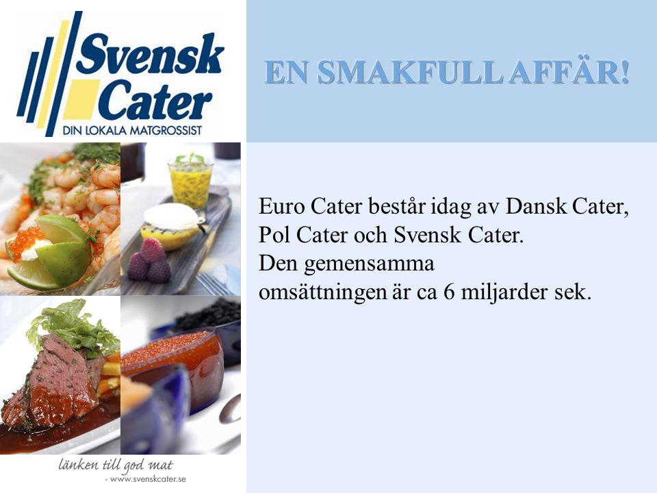 Euro Cater består idag av Dansk Cater, Pol Cater och Svensk Cater. Den gemensamma omsättningen är ca 6 miljarder sek.