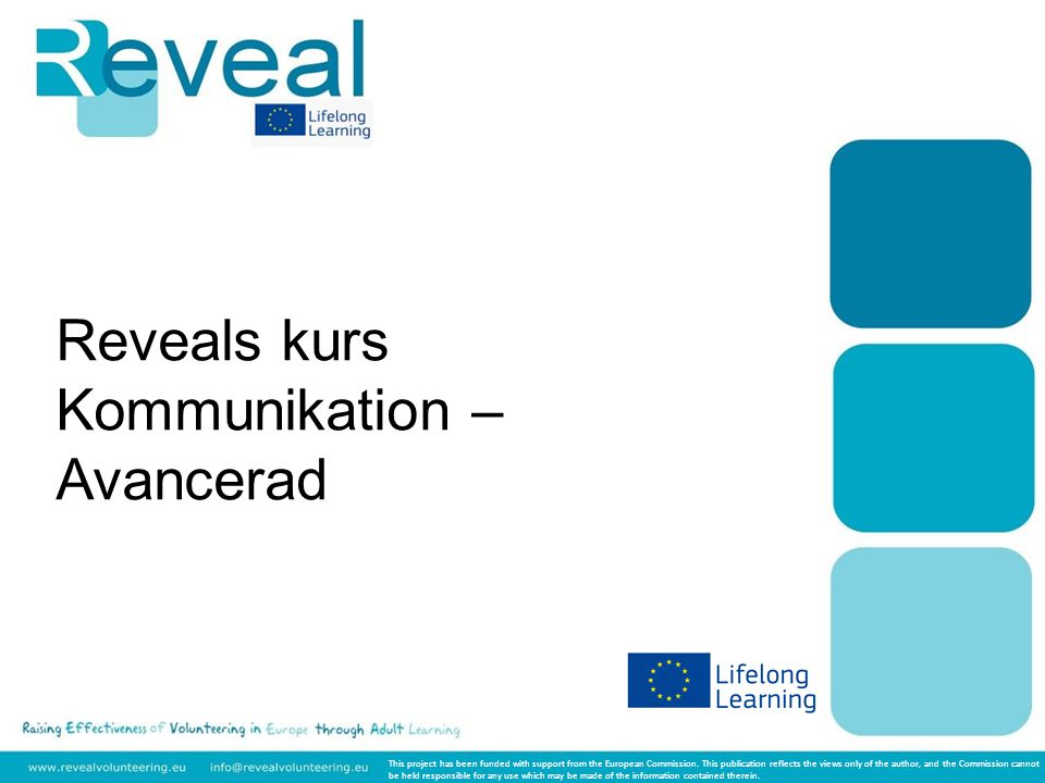 Reveals kurs Kommunikation – Avancerad This project has been funded with support from the European Commission. This publication reflects the views onl