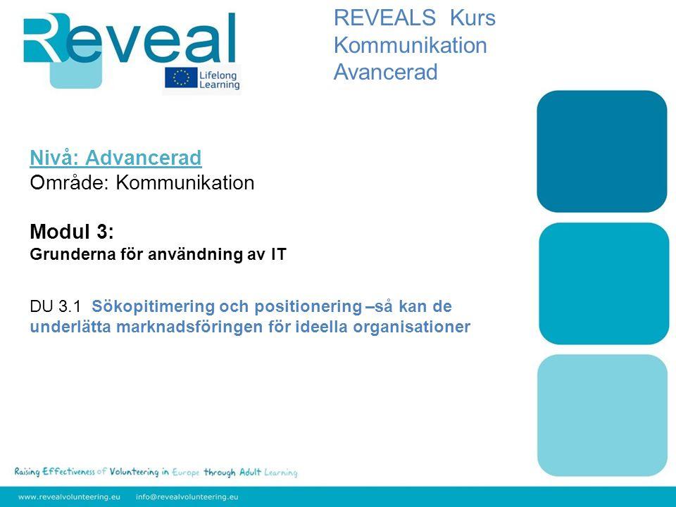 Nivå: Advancerad Område: Kommunikation Modul 3: Grunderna för användning av IT DU 3.1 Sökopitimering och positionering –så kan de underlätta marknadsf