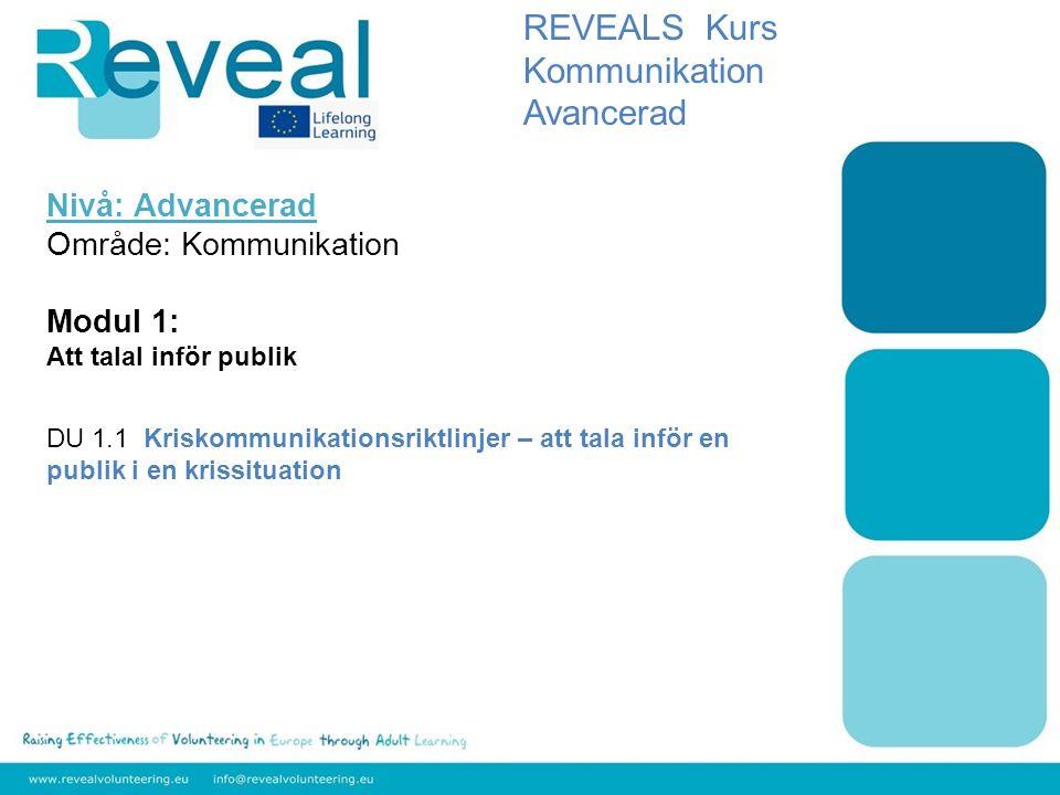 Nivå: Advancerad Område: Kommunikation Modul 1: Att talal inför publik DU 1.1 Kriskommunikationsriktlinjer – att tala inför en publik i en krissituati