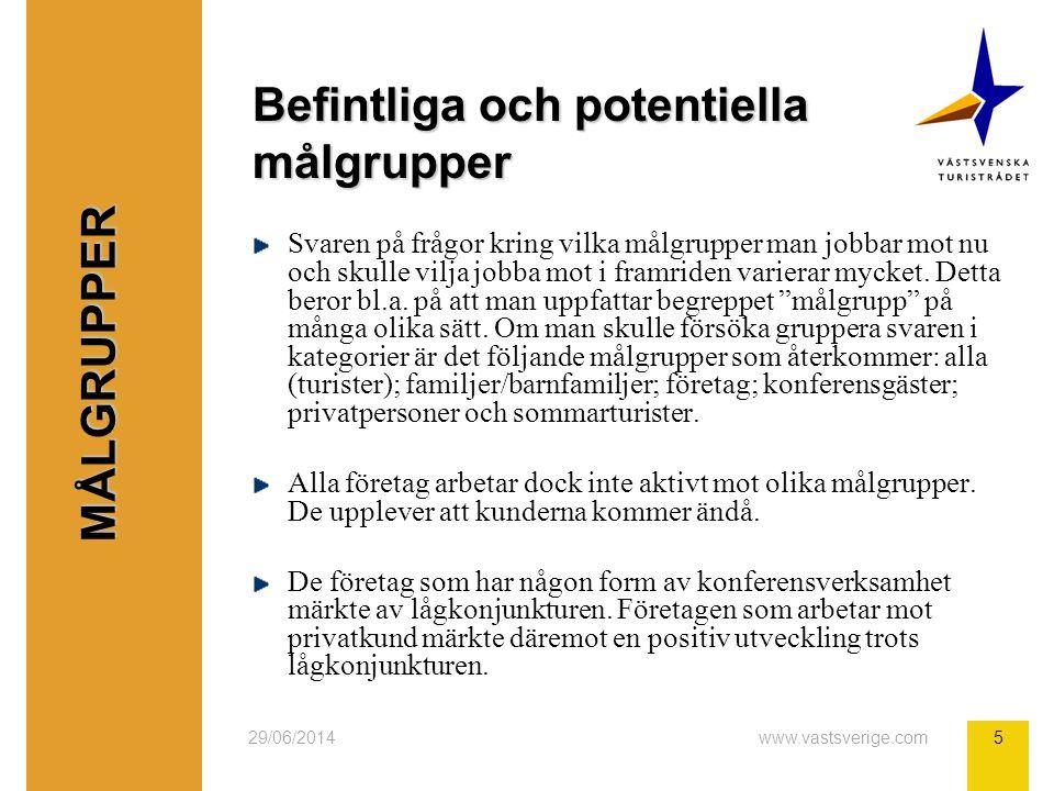 29/06/2014www.vastsverige.com5 Befintliga och potentiella målgrupper Svaren på frågor kring vilka målgrupper man jobbar mot nu och skulle vilja jobba mot i framriden varierar mycket.