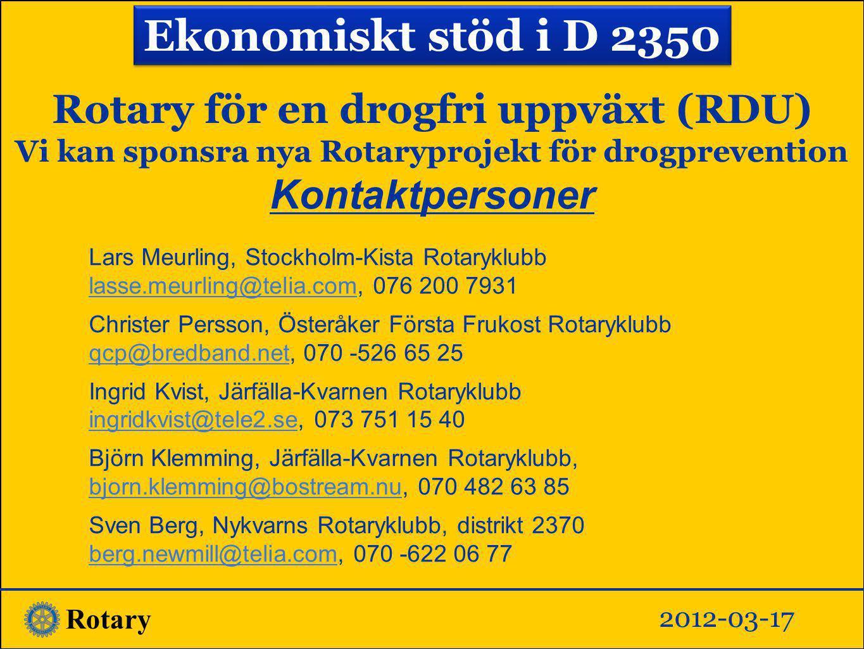Rotary Rotary för en drogfri uppväxt (RDU) Vi kan sponsra nya Rotaryprojekt för drogprevention Kontaktpersoner Lars Meurling, Stockholm-Kista Rotarykl