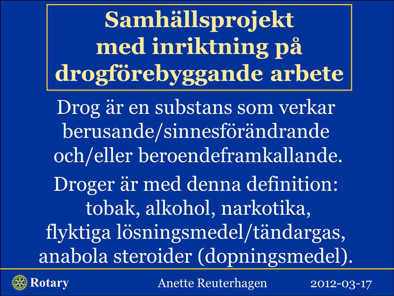 Rotary Anette Reuterhagen2012-03-17 Samhällsprojekt med inriktning på drogförebyggande arbete Drog är en substans som verkar berusande/sinnesförändran