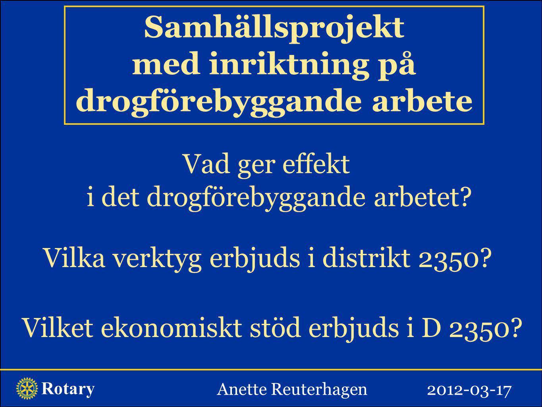 Rotary Vad ger effekt i det drogförebyggande arbetet? Vilka verktyg erbjuds i distrikt 2350? Vilket ekonomiskt stöd erbjuds i D 2350? Anette Reuterhag