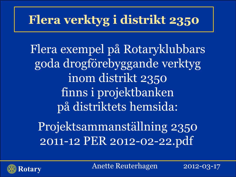 Rotary Flera verktyg i distrikt 2350 Flera exempel på Rotaryklubbars goda drogförebyggande verktyg inom distrikt 2350 finns i projektbanken på distrik