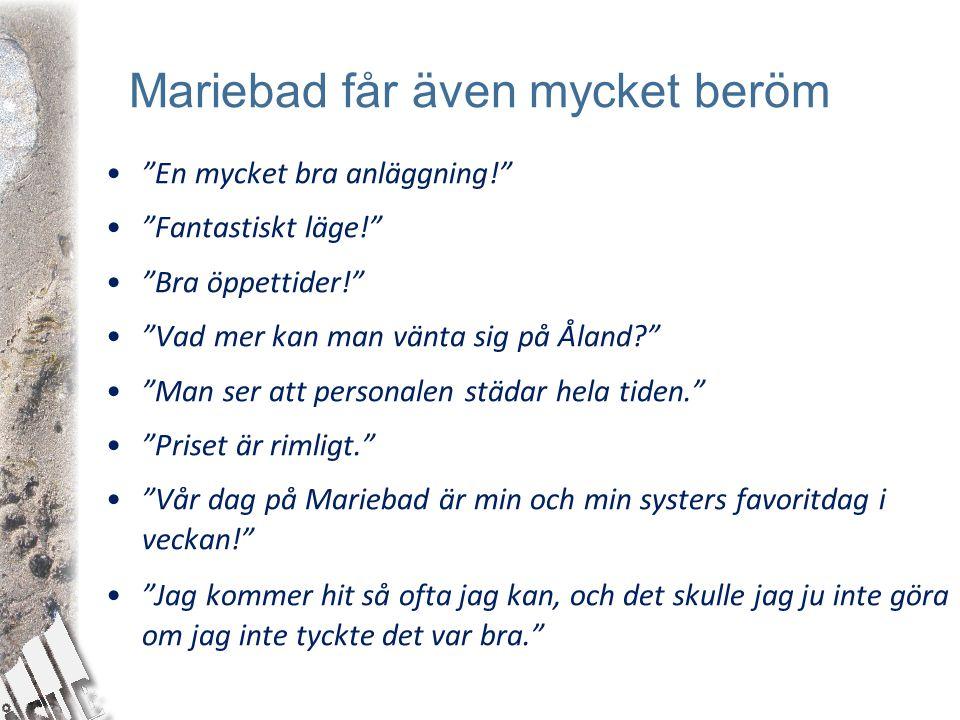 """Mariebad får även mycket beröm •""""En mycket bra anläggning!"""" •""""Fantastiskt läge!"""" •""""Bra öppettider!"""" •""""Vad mer kan man vänta sig på Åland?"""" •""""Man ser a"""