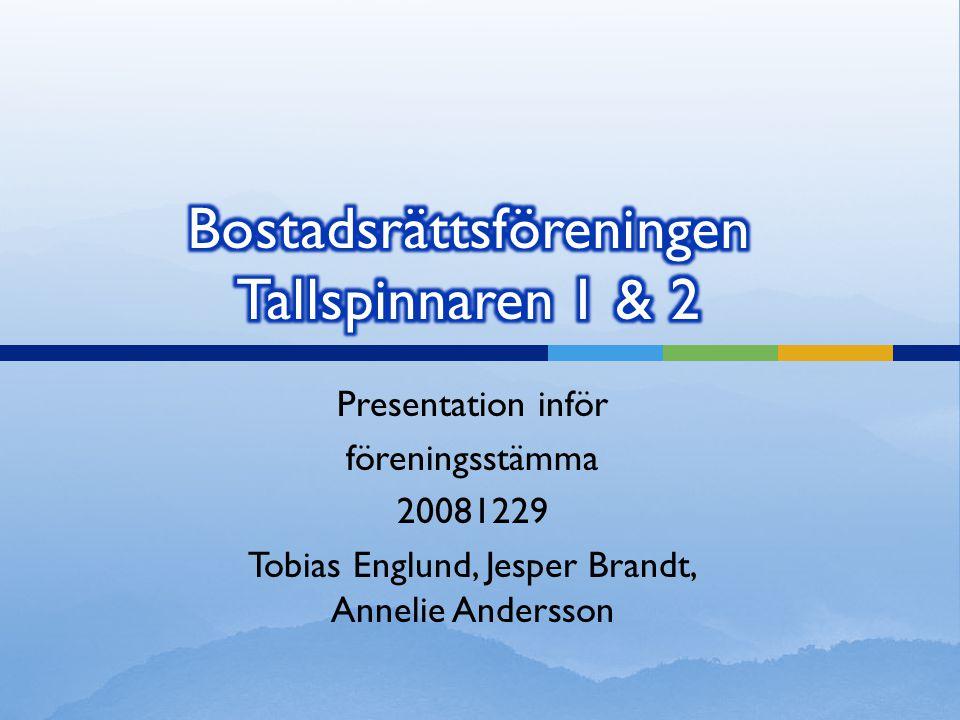  Föreningsstämma, den 29/12-2008 kl 19:00-20:30  Lokal: Åsögatan 115, över gården till vänster