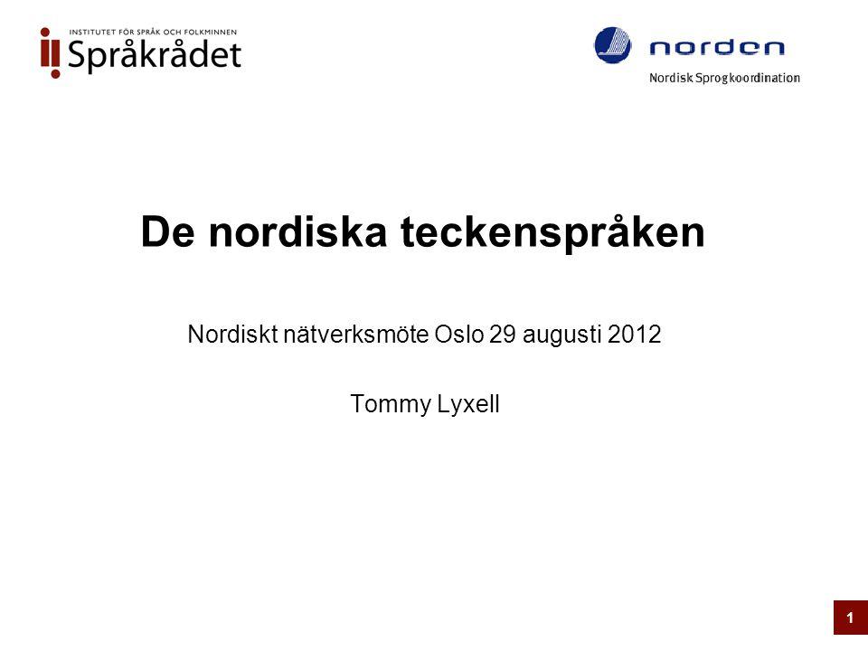 De nordiska teckenspråken Nordiskt nätverksmöte Oslo 29 augusti 2012 Tommy Lyxell 1