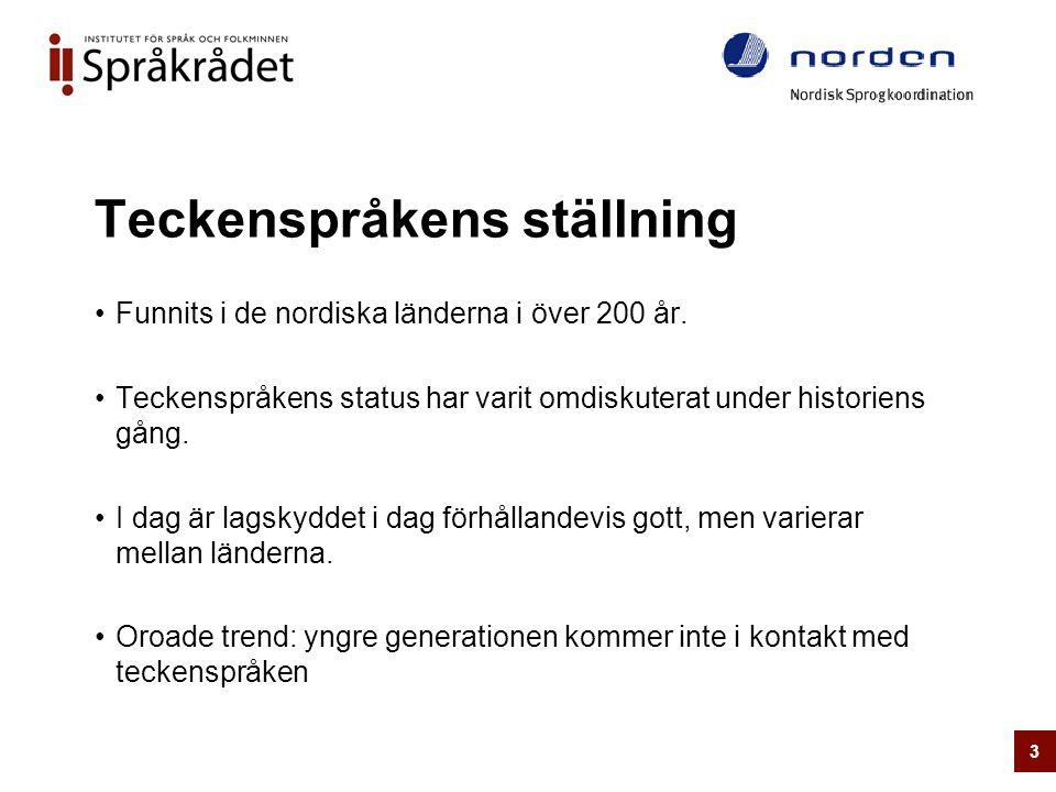 Teckenspråkens ställning •Funnits i de nordiska länderna i över 200 år. •Teckenspråkens status har varit omdiskuterat under historiens gång. •I dag är