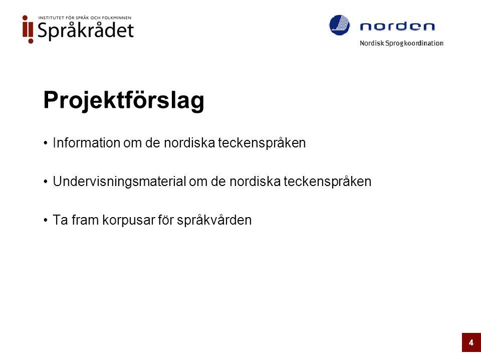Projektförslag •Information om de nordiska teckenspråken •Undervisningsmaterial om de nordiska teckenspråken •Ta fram korpusar för språkvården 4