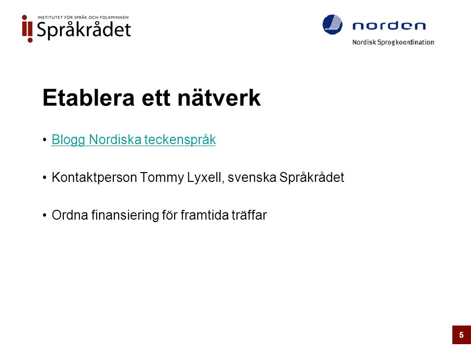Etablera ett nätverk •Blogg Nordiska teckenspråkBlogg Nordiska teckenspråk •Kontaktperson Tommy Lyxell, svenska Språkrådet •Ordna finansiering för framtida träffar 5