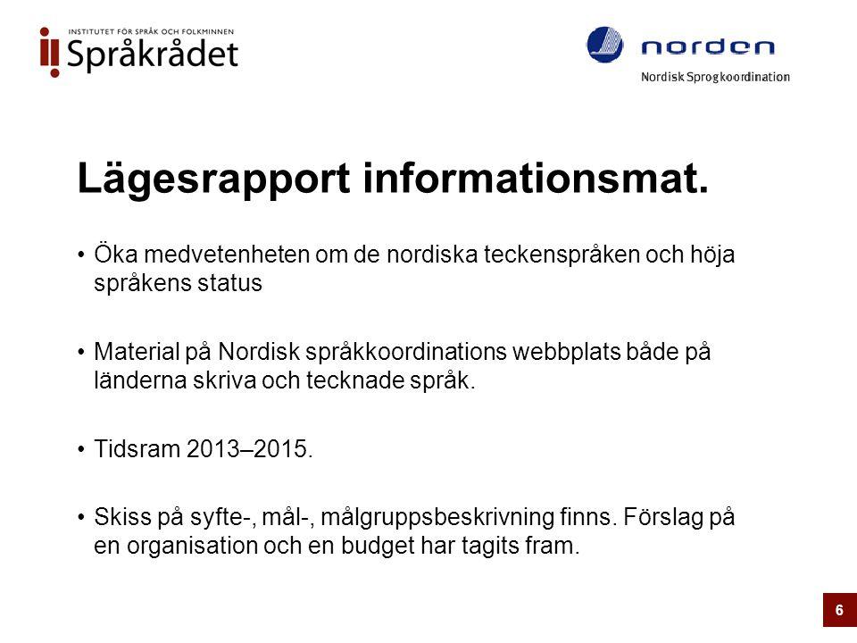 Lägesrapport informationsmat. •Öka medvetenheten om de nordiska teckenspråken och höja språkens status •Material på Nordisk språkkoordinations webbpla