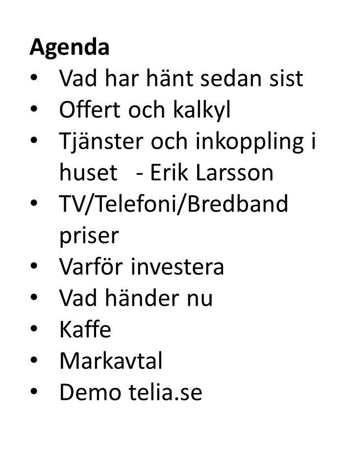 Agenda • Vad har hänt sedan sist • Offert och kalkyl • Tjänster och inkoppling i huset - Erik Larsson • TV/Telefoni/Bredband priser • Varför investera