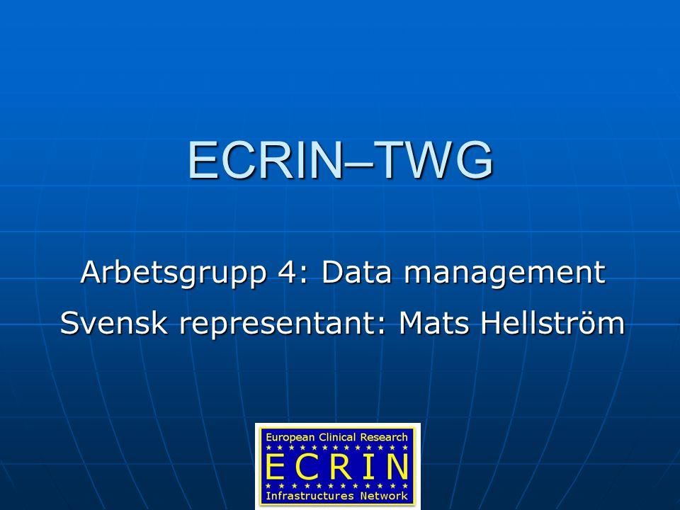 ECRIN–TWG Arbetsgrupp 4: Data management Svensk representant: Mats Hellström
