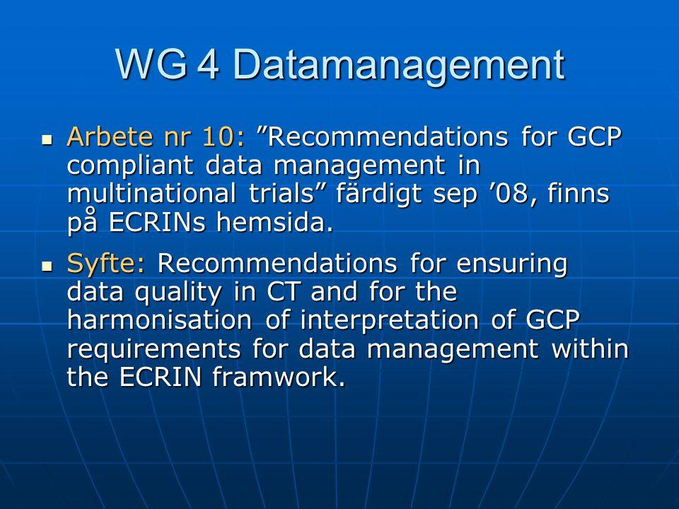  Kap 3: Centrala krav  Kap 4: FDA  Kap 5: Viktiga delar för att säkra GCP i datamanagement •Källdata – vad är, hantering av •pCRF kontra eCRF •Aspekter på datoriserad hantering av data •Datamanagementprocedurer: Framtagande av CRFer, databaser, randomisering, datainmatning, -validering, queries, DMP, stängning •Viktiga dokument för datamanagement •eCRF: för-/nackdelar •Kvalitetshanteringssystem WG 4 Datamanagement Förslag på SOPar etc