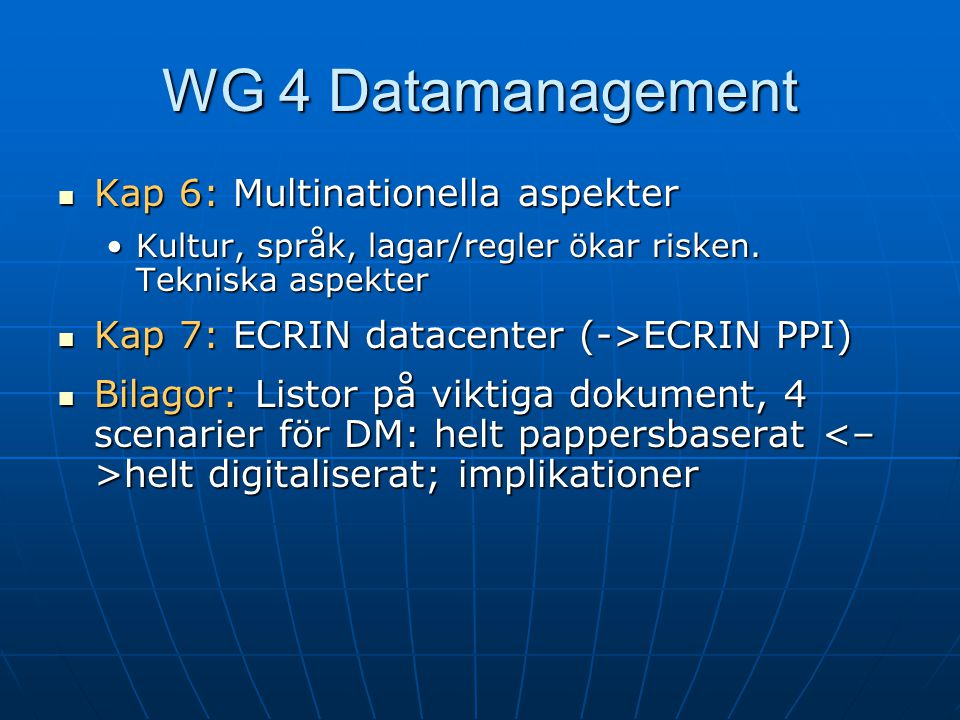 ECRIN-PPI  WP10 – specifications on the requirements for ECRIN data centres will be defined, then implemented through a first call for accreditation of a prototype data centre