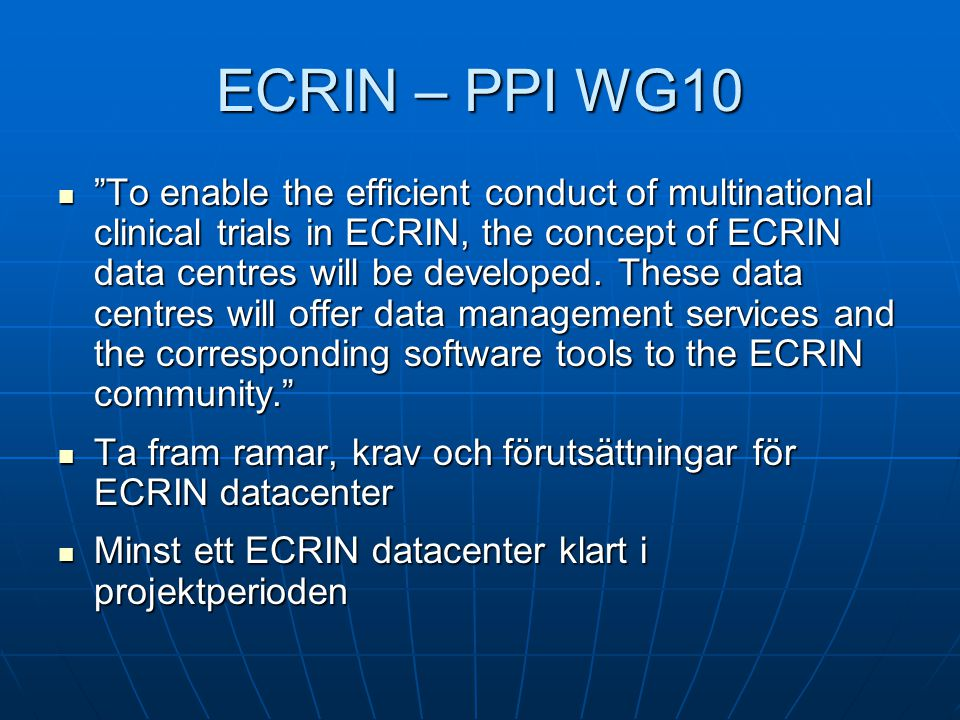 ECRIN – PPI WG10  To enable the efficient conduct of multinational clinical trials in ECRIN, the concept of ECRIN data centres will be developed.