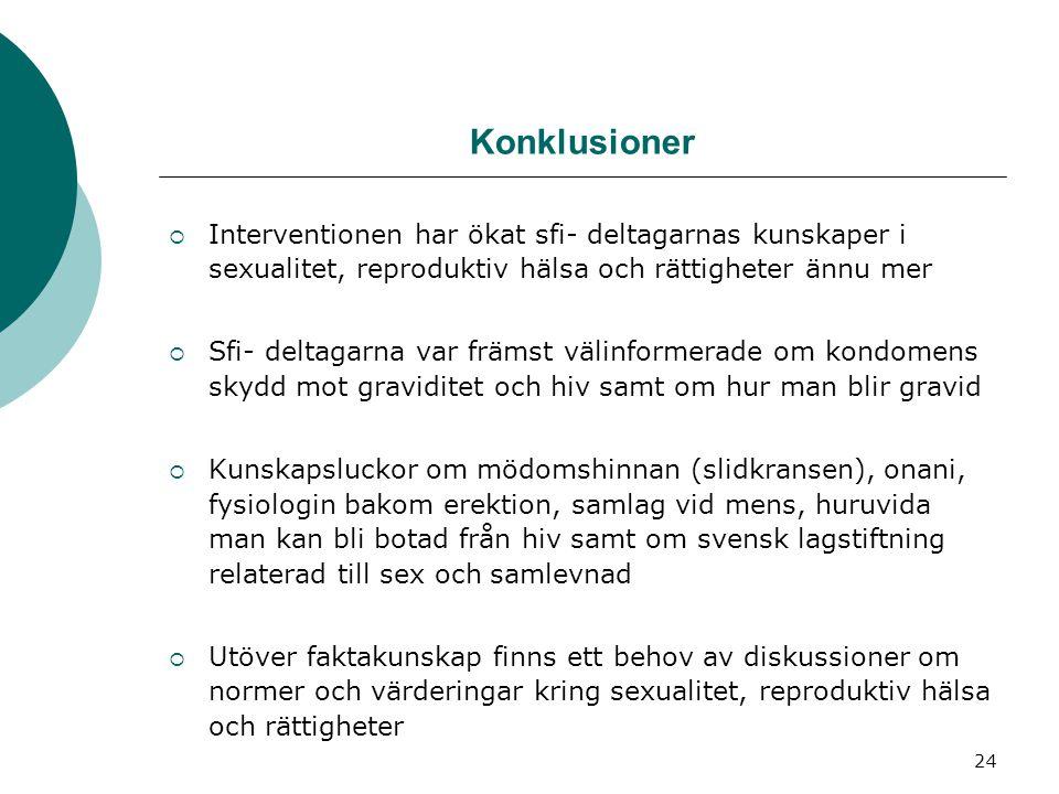 24 Konklusioner  Interventionen har ökat sfi- deltagarnas kunskaper i sexualitet, reproduktiv hälsa och rättigheter ännu mer  Sfi- deltagarna var fr