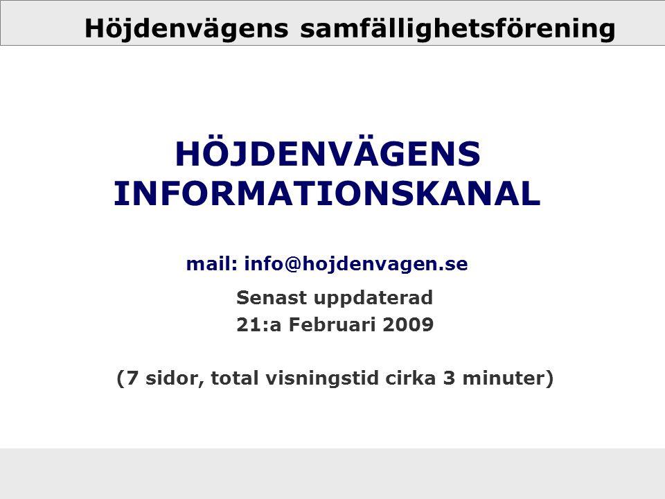 Höjdenvägens samfällighetsförening HÖJDENVÄGENS INFORMATIONSKANAL mail: info@hojdenvagen.se Senast uppdaterad 21:a Februari 2009 (7 sidor, total visni