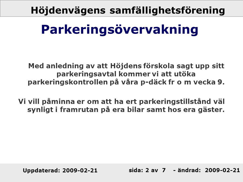 Höjdenvägens samfällighetsförening Uppdaterad: 2009-02-21 sida: 2 av 7 - ändrad: Parkeringsövervakning Med anledning av att Höjdens förskola sagt upp