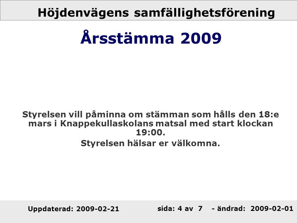 Höjdenvägens samfällighetsförening Uppdaterad: 2009-02-21 sida: 5 av 7 - ändrad: Städdagar 2009 Årets städdagar är inplanerade den 18:e april och 26:e september.