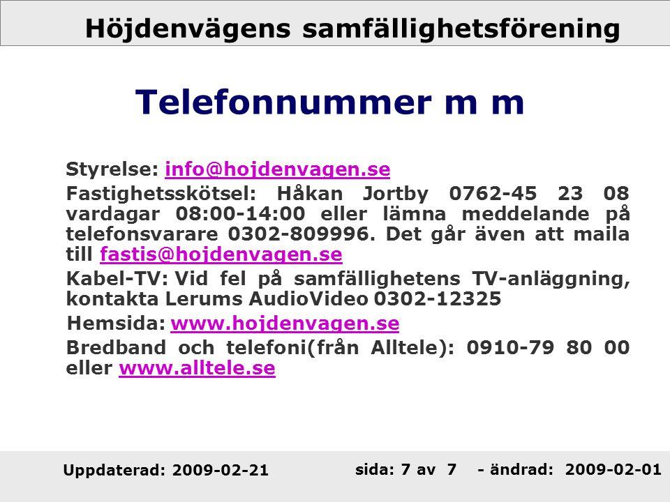 Höjdenvägens samfällighetsförening Uppdaterad: 2009-02-21 sida: 7 av 7 - ändrad: Telefonnummer m m Styrelse: info@hojdenvagen.seinfo@hojdenvagen.se Fa