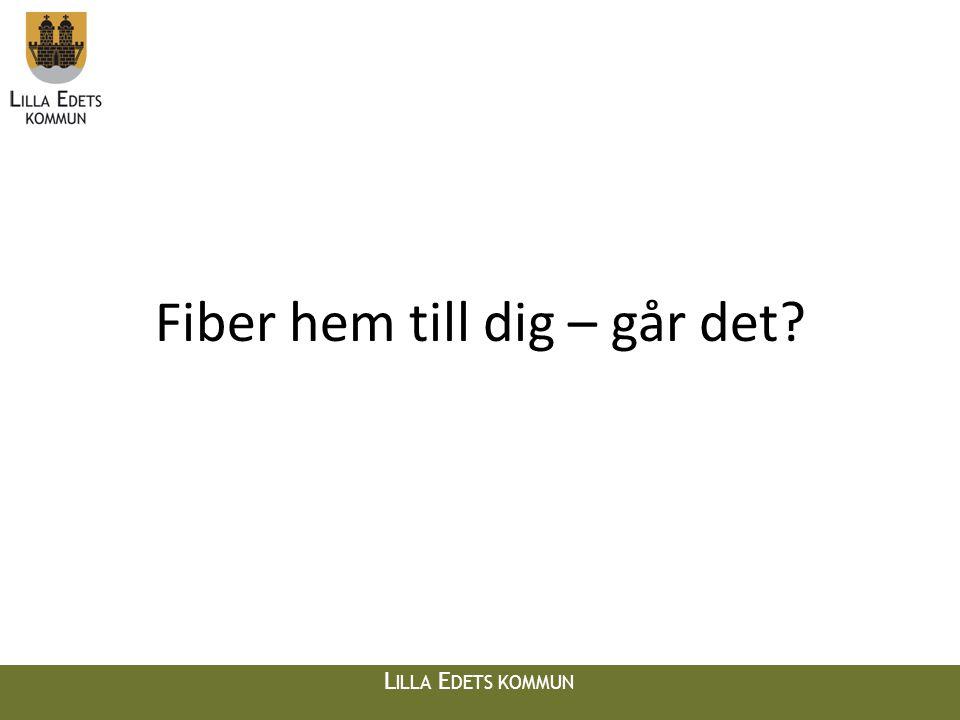 L ILLA E DETS KOMMUN Sverige skall ha bredband i världsklass (från regeringens hemsida) Men om ni skall få det, och på vilket sätt, det bestämmer ni själva