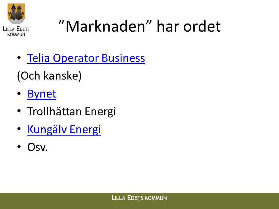 L ILLA E DETS KOMMUN Marknaden har ordet • Telia Operator Business Telia Operator Business (Och kanske) • Bynet Bynet • Trollhättan Energi • Kungälv Energi Kungälv Energi • Osv.