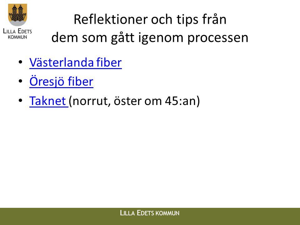 L ILLA E DETS KOMMUN Reflektioner och tips från dem som gått igenom processen • Västerlanda fiber Västerlanda fiber • Öresjö fiber Öresjö fiber • Taknet (norrut, öster om 45:an) Taknet