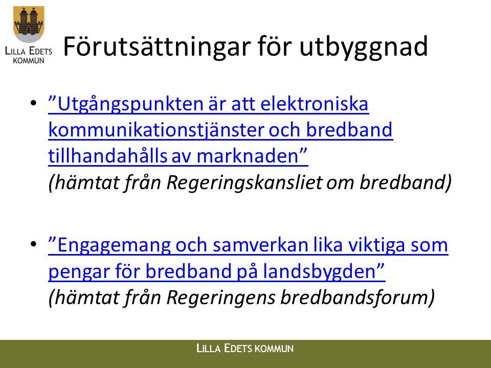 L ILLA E DETS KOMMUN Förutsättningar för utbyggnad • Utgångspunkten är att elektroniska kommunikationstjänster och bredband tillhandahålls av marknaden (hämtat från Regeringskansliet om bredband) Utgångspunkten är att elektroniska kommunikationstjänster och bredband tillhandahålls av marknaden • Engagemang och samverkan lika viktiga som pengar för bredband på landsbygden (hämtat från Regeringens bredbandsforum) Engagemang och samverkan lika viktiga som pengar för bredband på landsbygden
