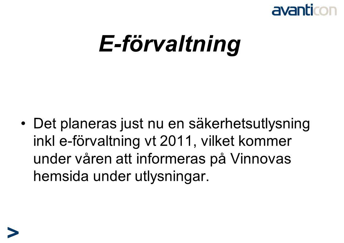 E-förvaltning •Det planeras just nu en säkerhetsutlysning inkl e-förvaltning vt 2011, vilket kommer under våren att informeras på Vinnovas hemsida und