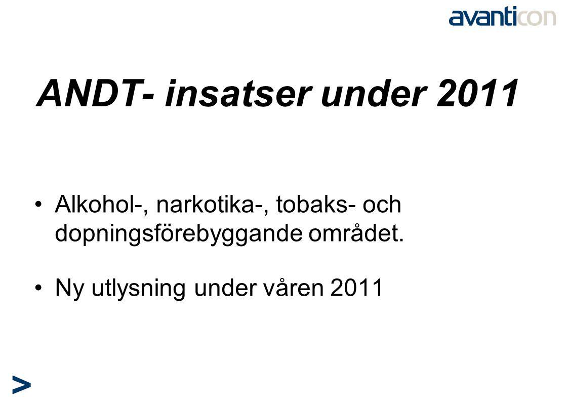 ANDT- insatser under 2011 •Alkohol-, narkotika-, tobaks- och dopningsförebyggande området. •Ny utlysning under våren 2011