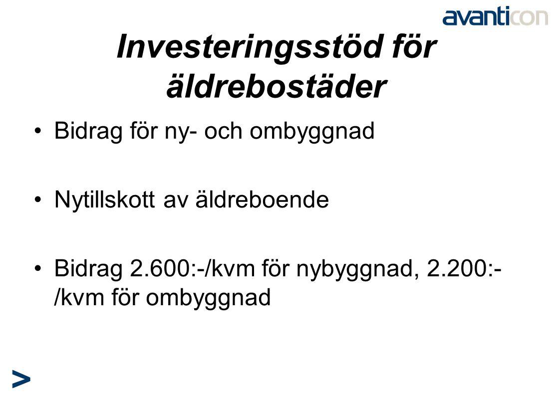 Investeringsstöd för äldrebostäder •Bidrag för ny- och ombyggnad •Nytillskott av äldreboende •Bidrag 2.600:-/kvm för nybyggnad, 2.200:- /kvm för ombyg