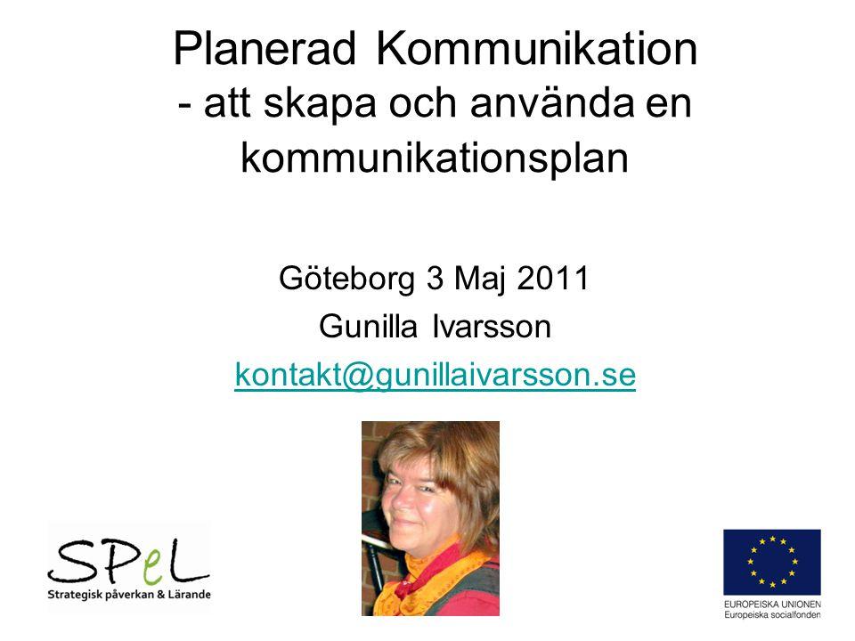 Planerad Kommunikation - att skapa och använda en kommunikationsplan Göteborg 3 Maj 2011 Gunilla Ivarsson kontakt@gunillaivarsson.se