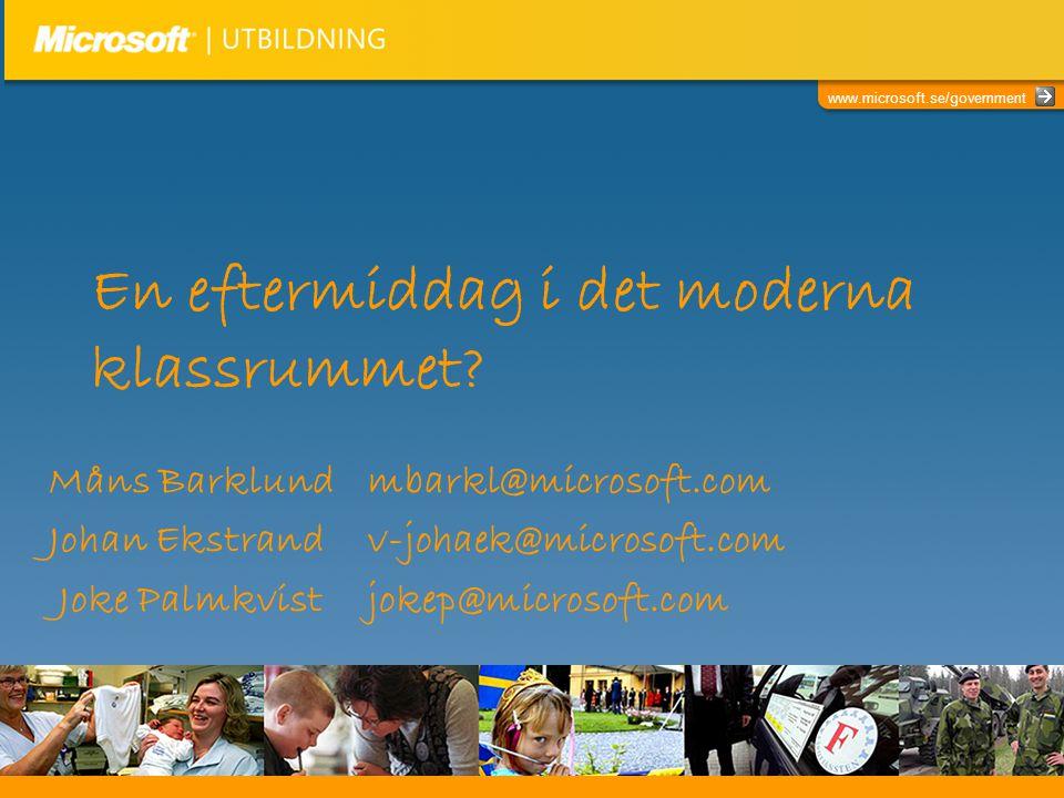 www.microsoft.se/government En eftermiddag i det moderna klassrummet? Måns Barklundmbarkl@microsoft.com Johan Ekstrandv-johaek@microsoft.com Joke Palm
