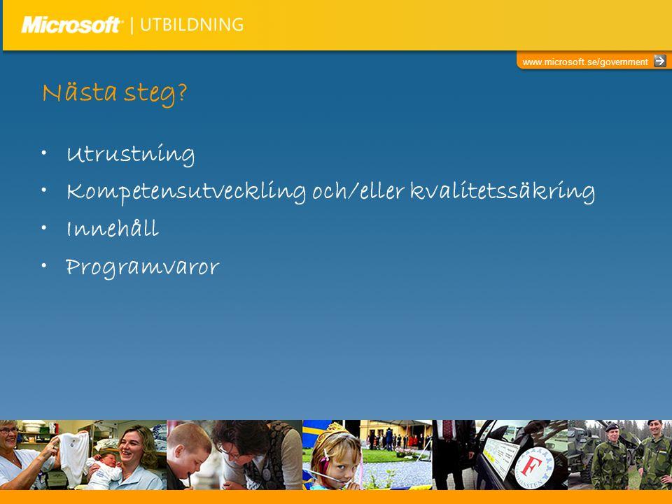 www.microsoft.se/government Nästa steg? •Utrustning •Kompetensutveckling och/eller kvalitetssäkring •Innehåll •Programvaror