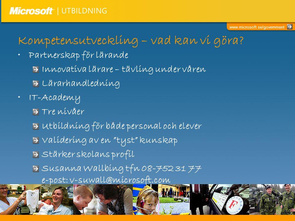 www.microsoft.se/government Kompetensutveckling – vad kan vi göra? •Partnerskap för lärande Innovativa lärare – tävling under våren Lärarhandledning •
