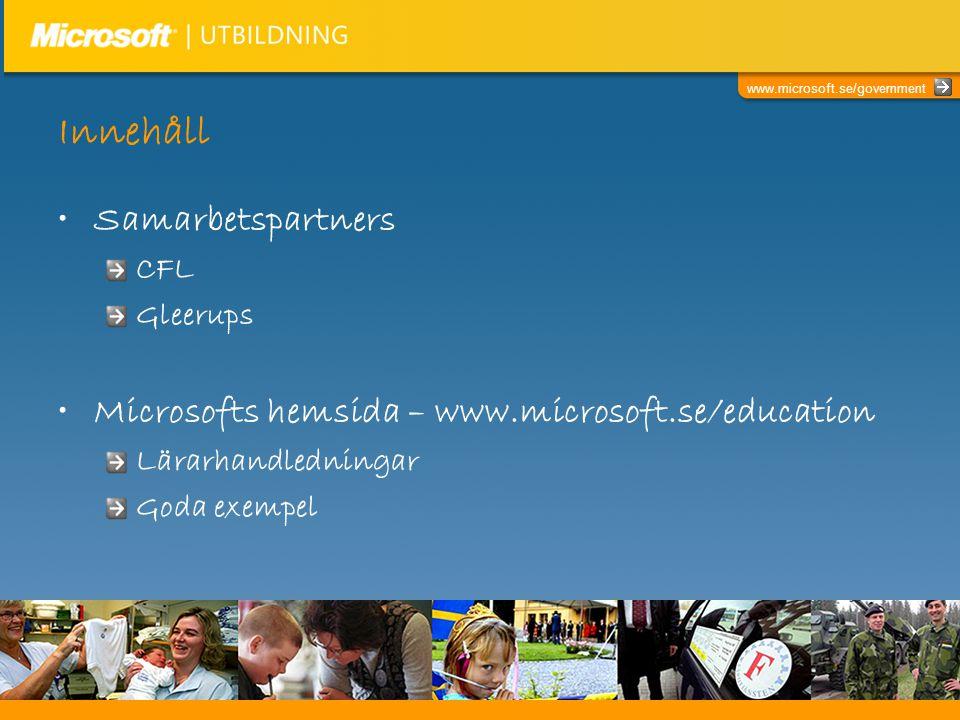 www.microsoft.se/government Innehåll •Samarbetspartners CFL Gleerups •Microsofts hemsida – www.microsoft.se/education Lärarhandledningar Goda exempel