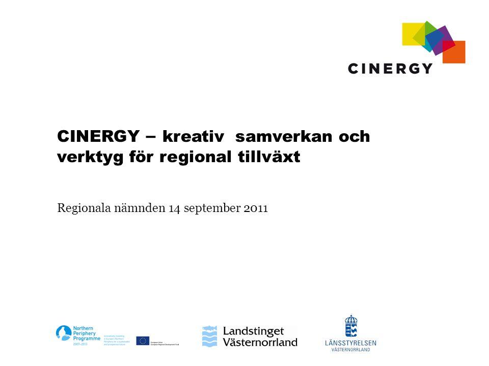 CINERGY – kreativ samverkan och verktyg för regional tillväxt Regionala nämnden 14 september 2011