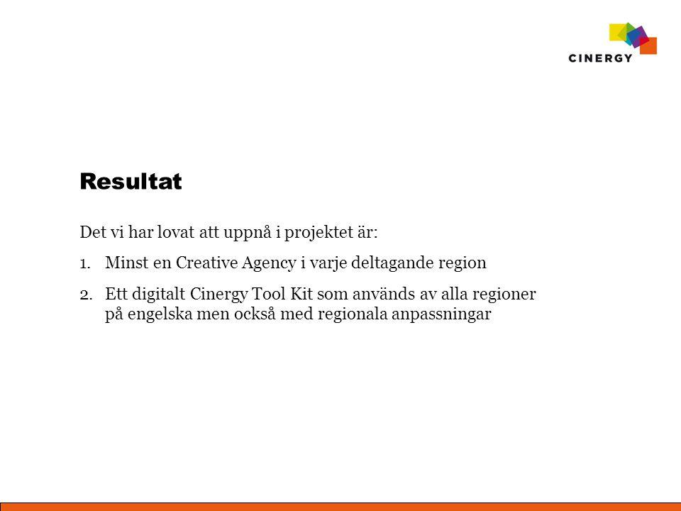 Resultat Det vi har lovat att uppnå i projektet är: 1.Minst en Creative Agency i varje deltagande region 2.Ett digitalt Cinergy Tool Kit som används av alla regioner på engelska men också med regionala anpassningar