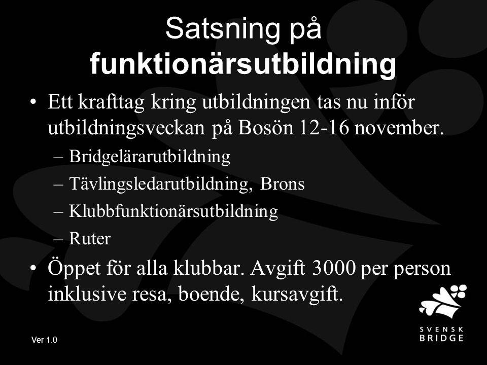 Ver 1.0 Satsning på funktionärsutbildning •Ett krafttag kring utbildningen tas nu inför utbildningsveckan på Bosön 12-16 november.