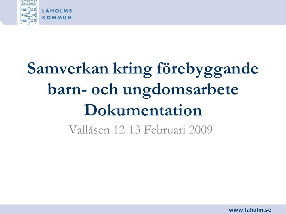www.laholm.se Syfte •Att fastställa övergripande såväl som konkreta mål för samverkan kring förebyggande arbete för barn och unga •Att ta fram en gemensam metod för arbetet •Att komma överens om en enhetlig uppföljnings- och utvärderingsmetod