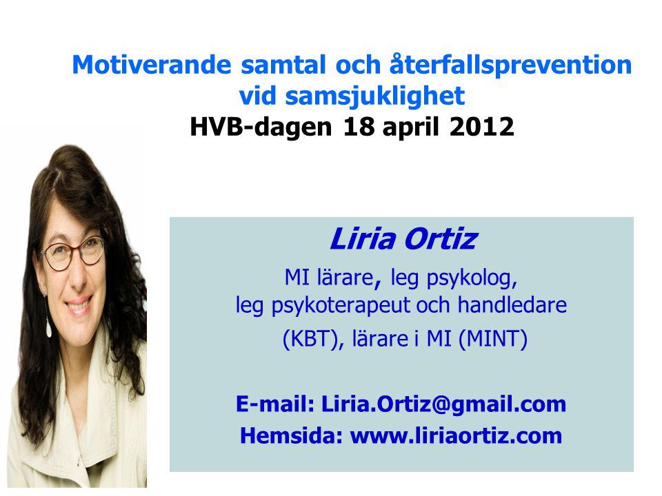 Motiverande samtal och återfallsprevention vid samsjuklighet HVB-dagen 18 april 2012 Liria Ortiz MI lärare, leg psykolog, leg psykoterapeut och handle