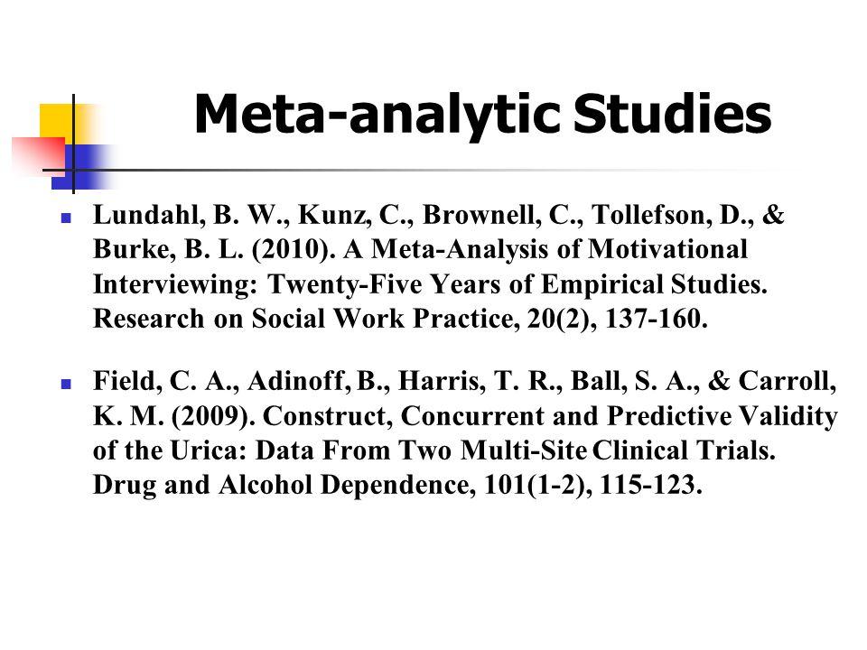 Meta-analytic Studies  Lundahl, B. W., Kunz, C., Brownell, C., Tollefson, D., & Burke, B. L. (2010). A Meta-Analysis of Motivational Interviewing: Tw