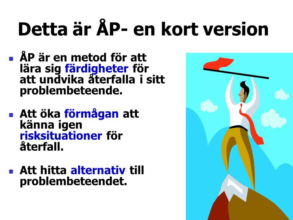 Detta är ÅP- en kort version  ÅP är en metod för att lära sig färdigheter för att undvika återfalla i sitt problembeteende.  Att öka förmågan att kä