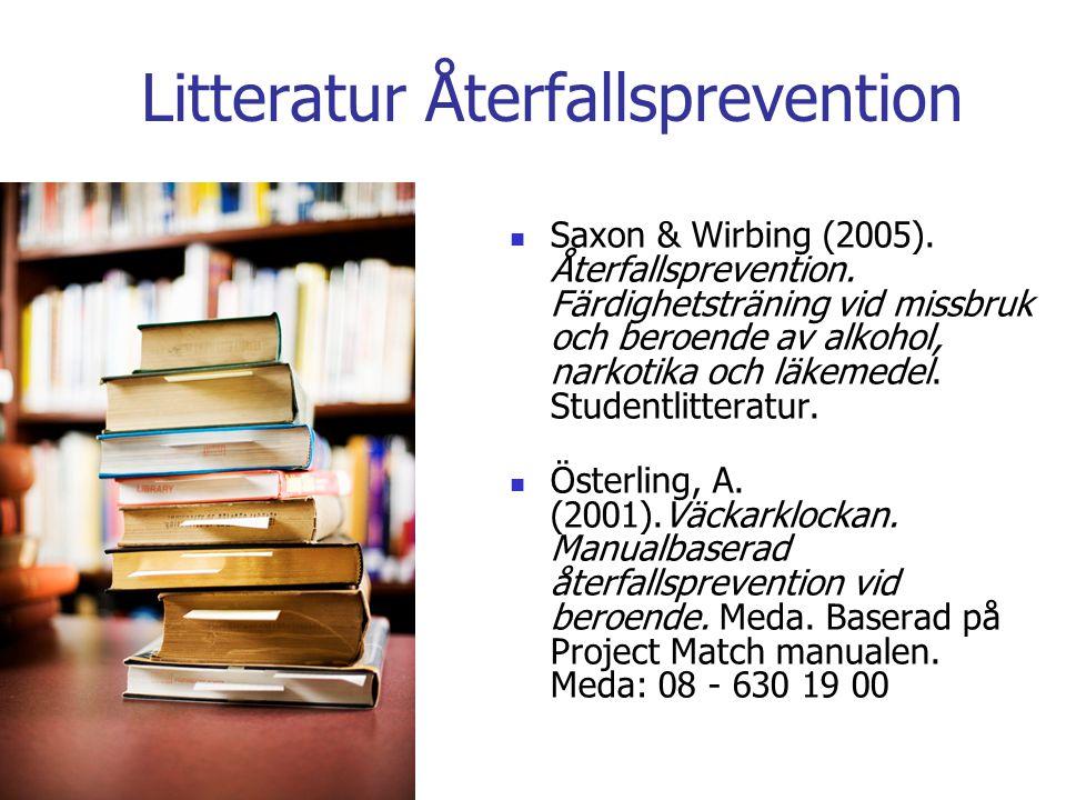 Litteratur Återfallsprevention  Saxon & Wirbing (2005). Återfallsprevention. Färdighetsträning vid missbruk och beroende av alkohol, narkotika och lä