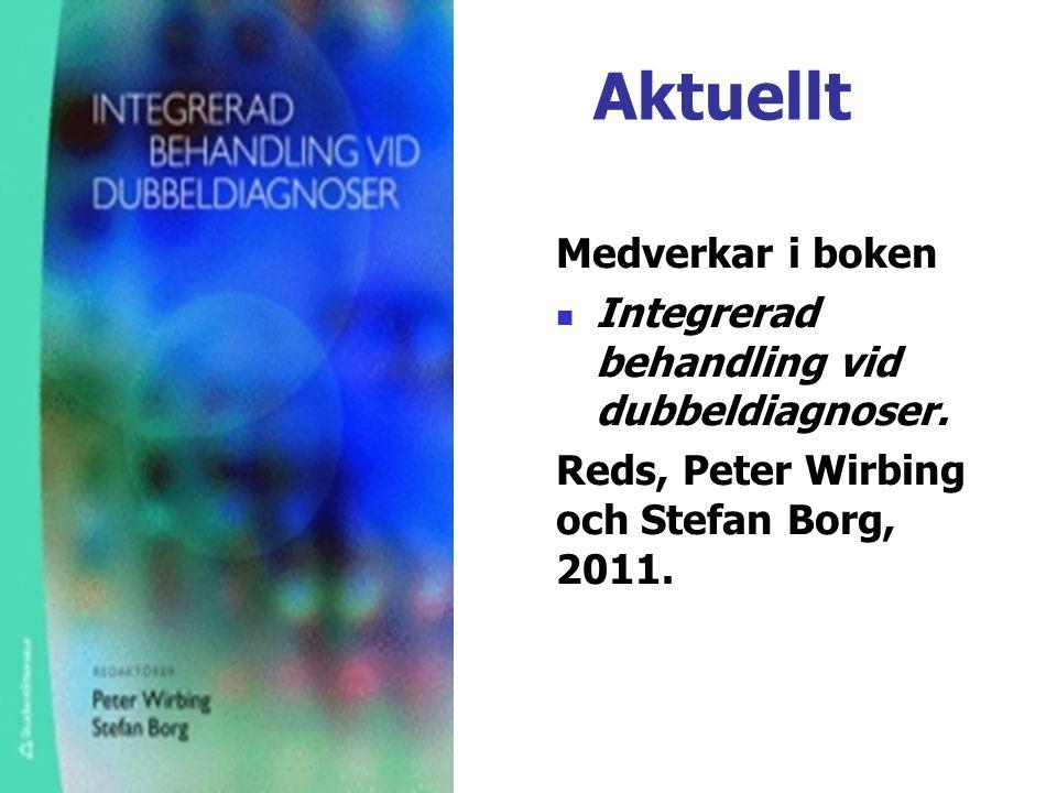 Aktuellt Medverkar i boken  Integrerad behandling vid dubbeldiagnoser. Reds, Peter Wirbing och Stefan Borg, 2011.